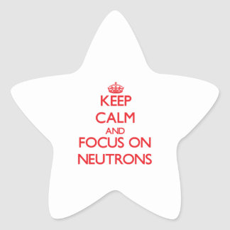 Keep Calm and focus on Neutrons Star Sticker