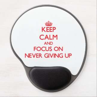 Keep Calm and focus on Never Giving Up Gel Mouse Pad