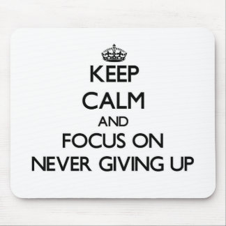 Keep Calm and focus on Never Giving Up Mousepad