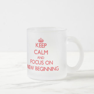 Keep Calm and focus on New Beginning Frosted Glass Mug