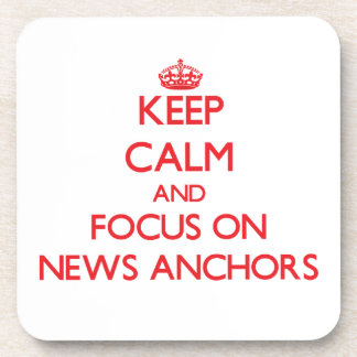 Keep calm and focus on NEWS ANCHORS Coasters