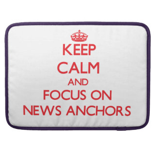 Keep Calm and focus on News Anchors MacBook Pro Sleeve