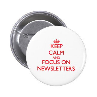 Keep Calm and focus on Newsletters 6 Cm Round Badge