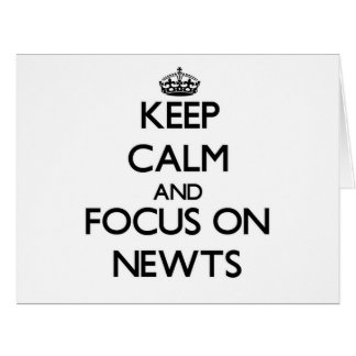 Keep Calm and focus on Newts Card