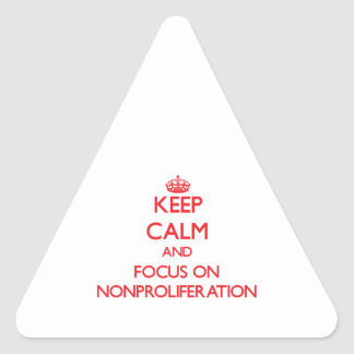 Keep Calm and focus on Nonproliferation Triangle Sticker