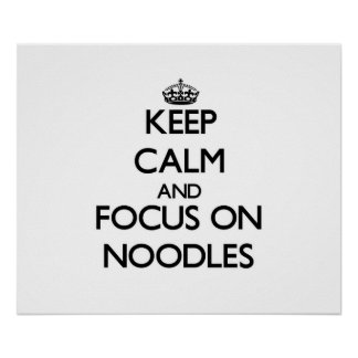 Keep Calm and focus on Noodles Posters