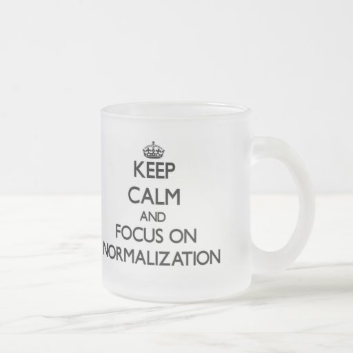 Keep Calm and focus on Normalization Mugs