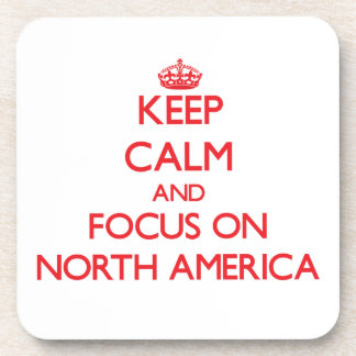 Keep Calm and focus on North America Beverage Coaster