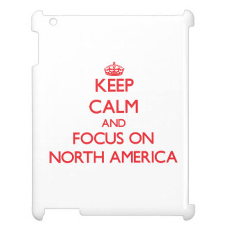 Keep Calm and focus on North America iPad Case
