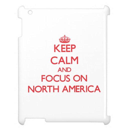 Keep Calm and focus on North America iPad Case