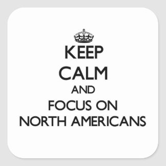 Keep Calm and focus on North Americans Square Sticker
