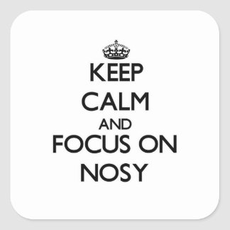 Keep Calm and focus on Nosy Square Sticker