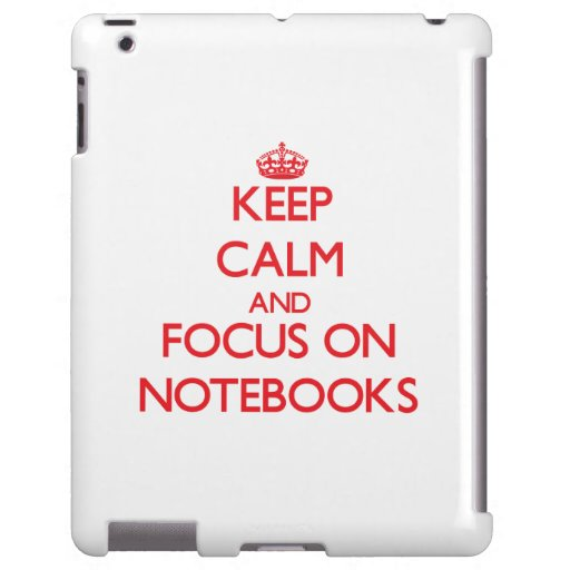 Keep Calm and focus on Notebooks