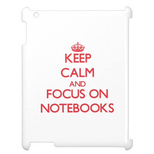 Keep Calm and focus on Notebooks Case For The iPad 2 3 4