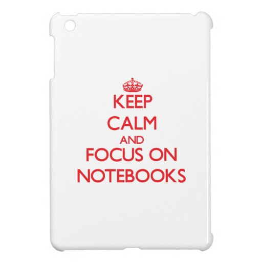 Keep Calm and focus on Notebooks Case For The iPad Mini