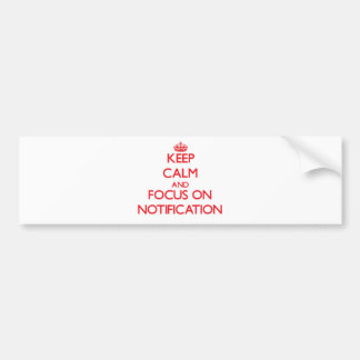 Keep Calm and focus on Notification Bumper Sticker