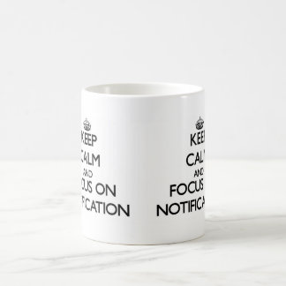 Keep Calm and focus on Notification Coffee Mugs