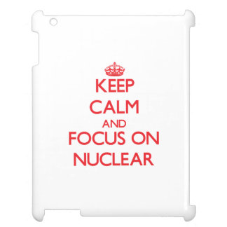 Keep Calm and focus on Nuclear Case For The iPad