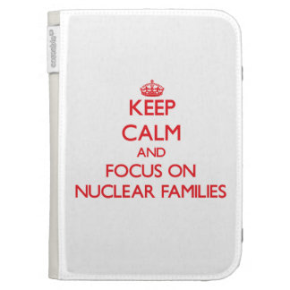 Keep Calm and focus on Nuclear Families Kindle Cases
