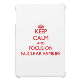 Keep Calm and focus on Nuclear Families Case For The iPad Mini