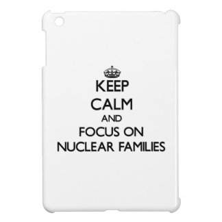 Keep Calm and focus on Nuclear Families Cover For The iPad Mini