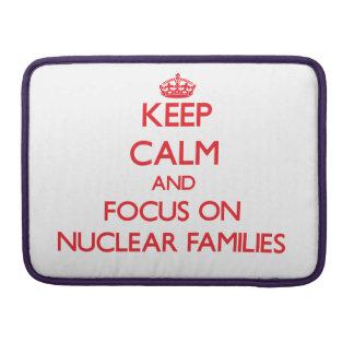 Keep Calm and focus on Nuclear Families Sleeve For MacBooks