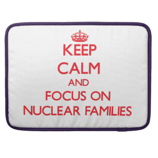Keep Calm and focus on Nuclear Families Sleeve For MacBook Pro