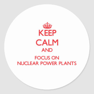 Keep Calm and focus on Nuclear Power Plants Stickers