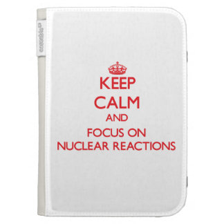 Keep Calm and focus on Nuclear Reactions Kindle 3 Covers