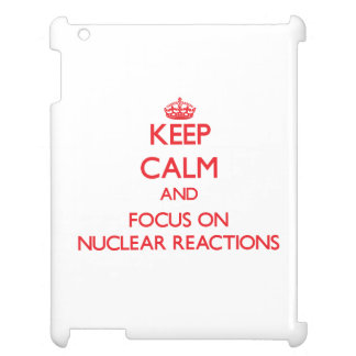 Keep Calm and focus on Nuclear Reactions iPad Cases