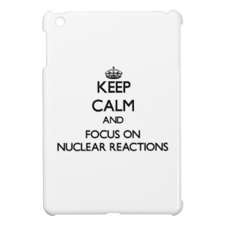 Keep Calm and focus on Nuclear Reactions iPad Mini Case