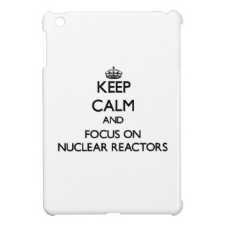 Keep Calm and focus on Nuclear Reactors Case For The iPad Mini