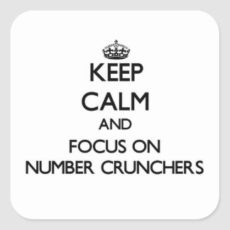 Keep Calm and focus on Number Crunchers Square Stickers