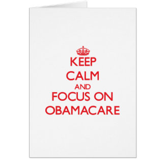 Keep Calm and focus on Obamacare Greeting Cards