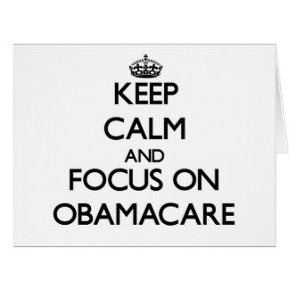 Keep Calm and focus on Obamacare Greeting Card