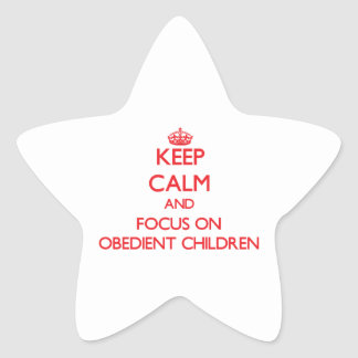 Keep Calm and focus on Obedient Children Stickers