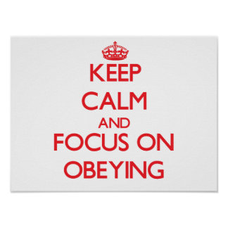 Keep Calm and focus on Obeying Print
