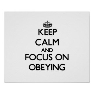Keep Calm and focus on Obeying Poster