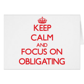 Keep Calm and focus on Obligating Cards