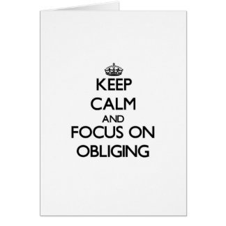 Keep Calm and focus on Obliging Cards