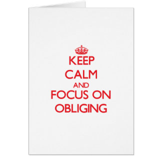 Keep Calm and focus on Obliging Greeting Cards