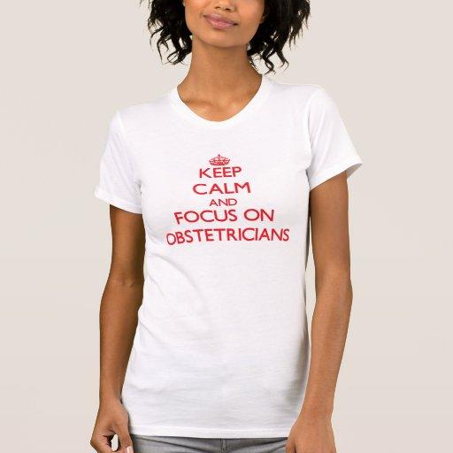 Keep Calm and focus on Obstetricians Tee Shirt