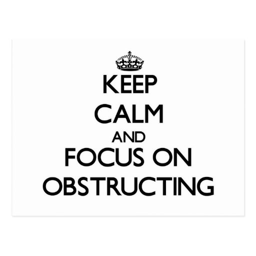 Keep Calm and focus on Obstructing Postcards