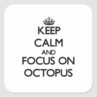 Keep Calm and focus on Octopus Square Stickers