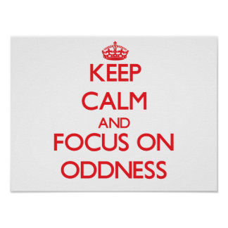 Keep Calm and focus on Oddness Print