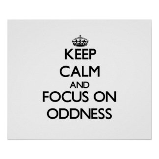Keep Calm and focus on Oddness Posters