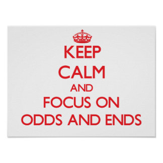 Keep Calm and focus on Odds And Ends Posters