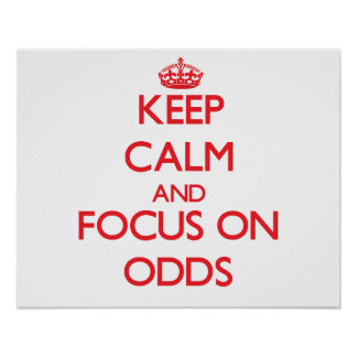 Keep Calm and focus on Odds Poster