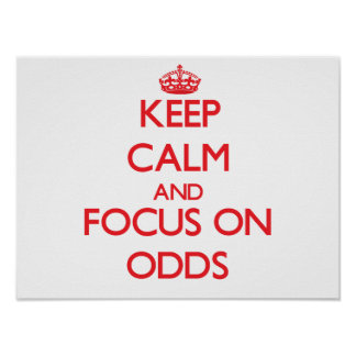 Keep Calm and focus on Odds Print