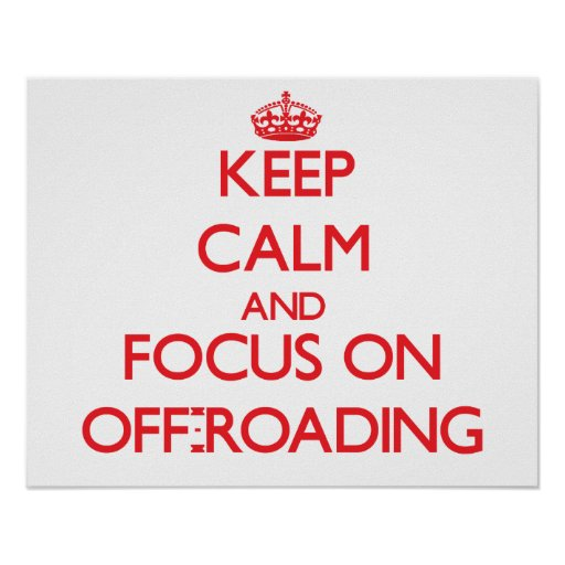 Keep calm and focus on Off-Roading Posters